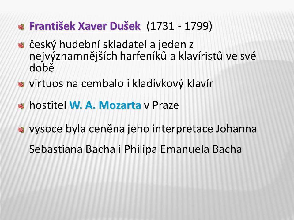 František Xaver Dušek František Xaver Dušek (1731 - 1799) český hudební skladatel a jeden z nejvýznamnějších harfeníků a klavíristů ve své době virtuo