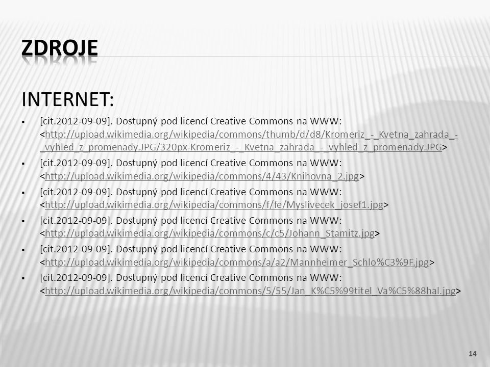 INTERNET:  [cit.2012-09-09]. Dostupný pod licencí Creative Commons na WWW: http://upload.wikimedia.org/wikipedia/commons/thumb/d/d8/Kromeriz_-_Kvetna