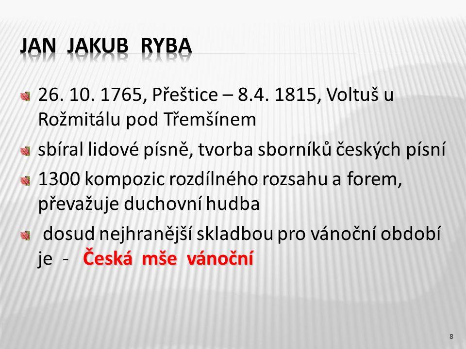 26. 10. 1765, Přeštice – 8.4. 1815, Voltuš u Rožmitálu pod Třemšínem sbíral lidové písně, tvorba sborníků českých písní 1300 kompozic rozdílného rozsa
