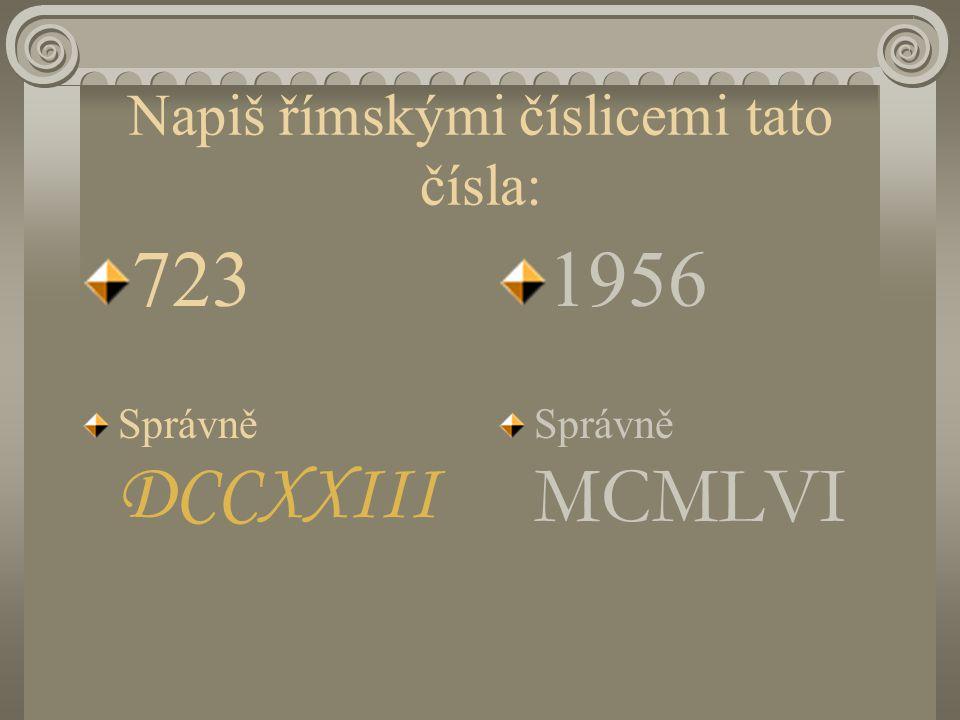 Napiš římskými číslicemi tato čísla: 723 Správně DCCXXIII 1956 Správně MCMLVI