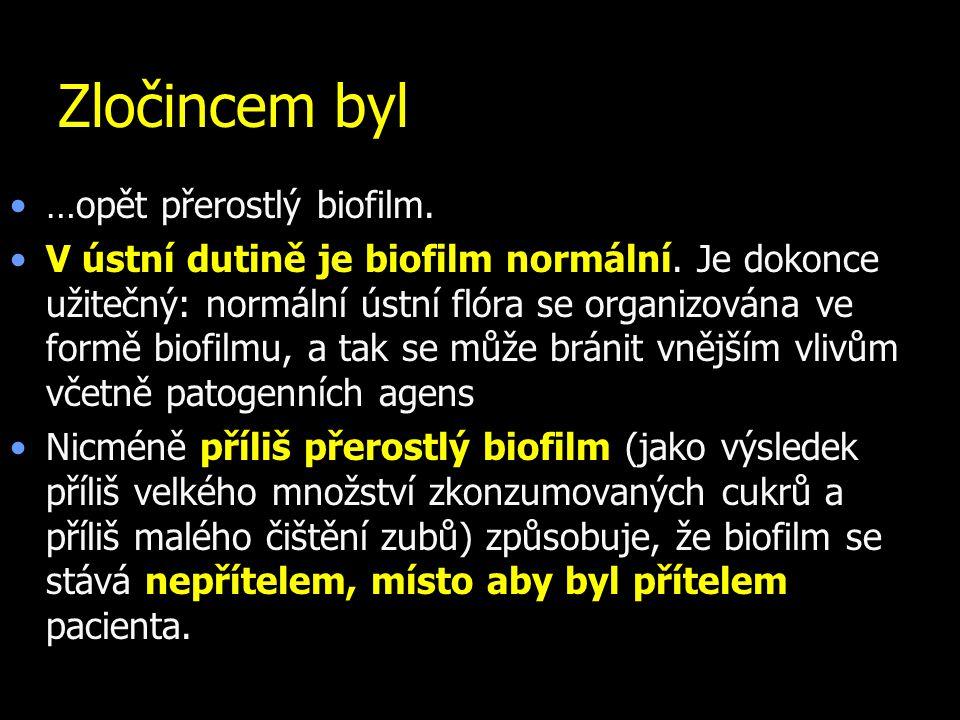 Zločincem byl …opět přerostlý biofilm. V ústní dutině je biofilm normální. Je dokonce užitečný: normální ústní flóra se organizována ve formě biofilmu
