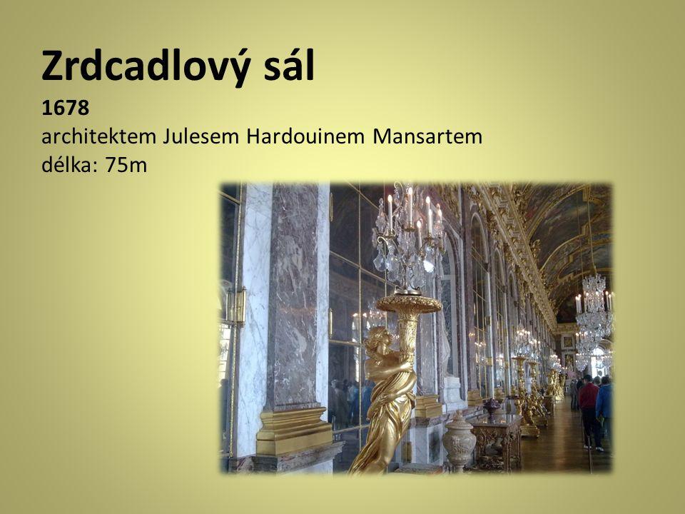 Zrdcadlový sál 1678 architektem Julesem Hardouinem Mansartem délka: 75m
