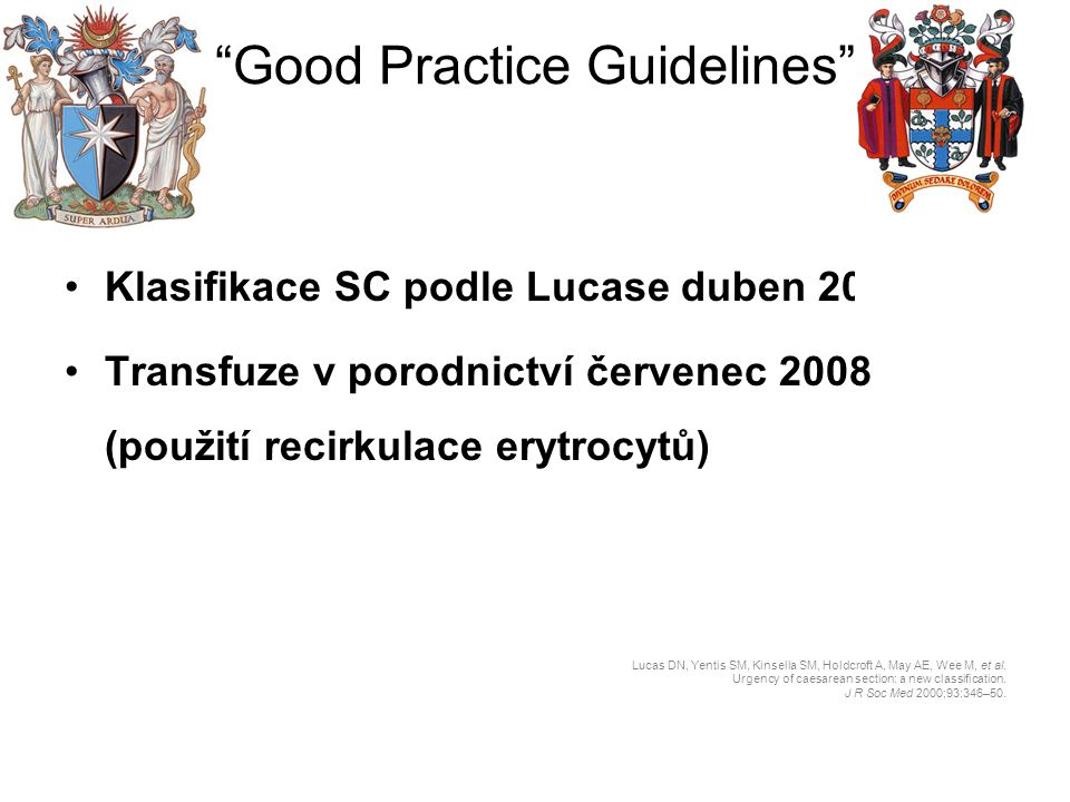 """""""Good Practice Guidelines"""" Klasifikace SC podle Lucase duben 2010 Transfuze v porodnictví červenec 2008 (použití recirkulace erytrocytů) Lucas DN, Yen"""