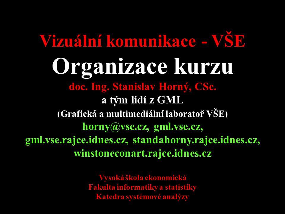 4SA424 Vizuální komunikace - VŠE Organizace kurzu doc. Ing. Stanislav Horný, CSc. a tým lidí z GML (Grafická a multimediální laboratoř VŠE) horny@vse.
