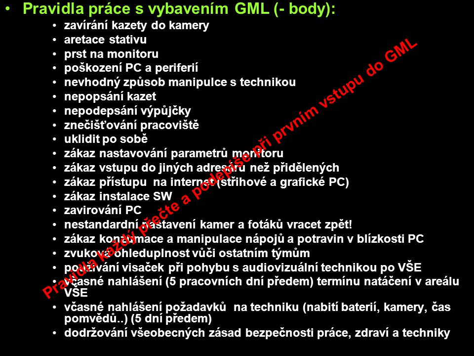 Pravidla práce s vybavením GML (- body): zavírání kazety do kamery aretace stativu prst na monitoru poškození PC a periferií nevhodný způsob manipulce
