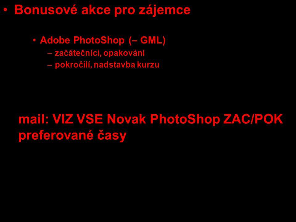 Bonusové akce pro zájemce Sony Sound Forge (Radim Brixi – KSA) Adobe PhotoShop (– GML) –začátečníci, opakování –pokročilí, nadstavba kurzu týmové konzultace se scénaristkou, režisérkou dokumentu a střihačkou (U3V) mail: VIZ VSE Novak PhotoShop ZAC/POK preferované časy