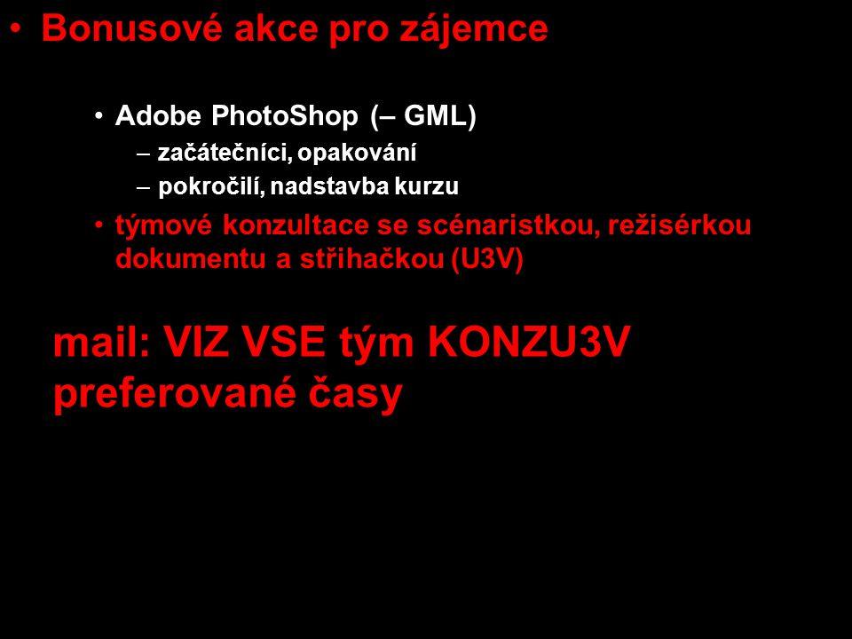 Bonusové akce pro zájemce Sony Sound Forge (Radim Brixi – KSA) Adobe PhotoShop (– GML) –začátečníci, opakování –pokročilí, nadstavba kurzu týmové konzultace se scénaristkou, režisérkou dokumentu a střihačkou (U3V) mail: VIZ VSE tým KONZU3V preferované časy