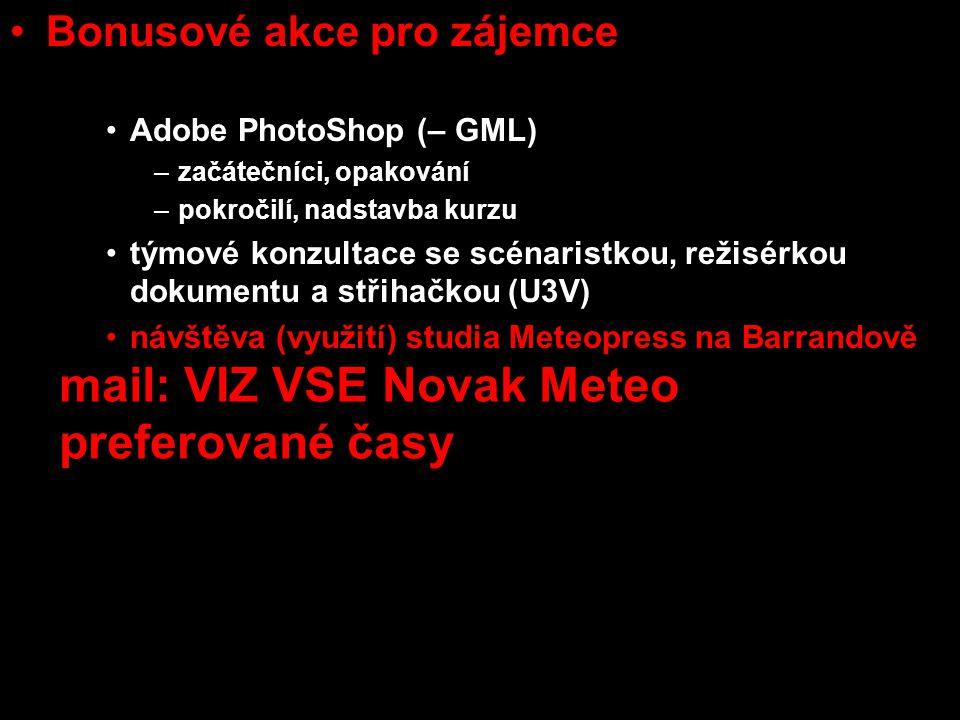 Bonusové akce pro zájemce Sony Sound Forge (Radim Brixi – KSA) Adobe PhotoShop (– GML) –začátečníci, opakování –pokročilí, nadstavba kurzu týmové konzultace se scénaristkou, režisérkou dokumentu a střihačkou (U3V) návštěva (využití) studia Meteopress na Barrandově mail: VIZ VSE Novak Meteo preferované časy