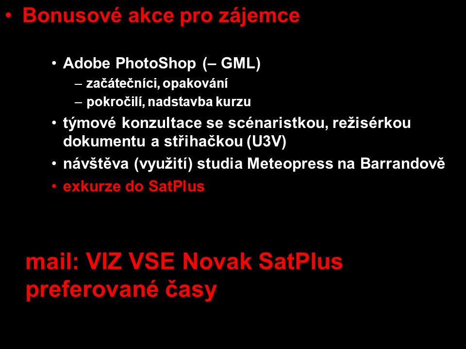 Bonusové akce pro zájemce Sony Sound Forge (Radim Brixi – KSA) Adobe PhotoShop (– GML) –začátečníci, opakování –pokročilí, nadstavba kurzu týmové konzultace se scénaristkou, režisérkou dokumentu a střihačkou (U3V) návštěva (využití) studia Meteopress na Barrandově exkurze do SatPlus mail: VIZ VSE Novak SatPlus preferované časy