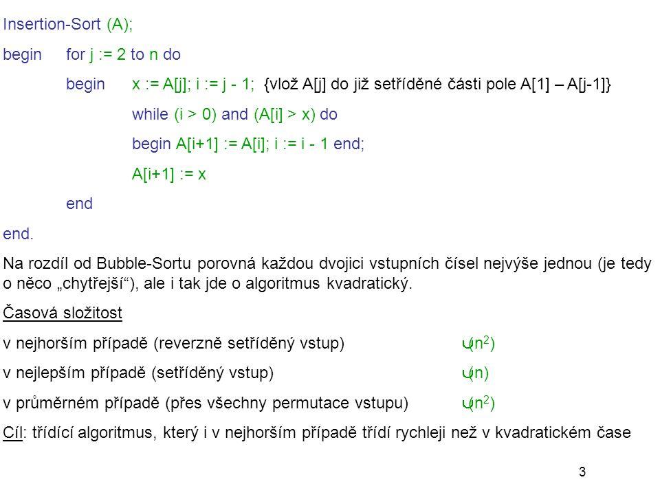 24 ADS prezenční studium VŠFS Dolní odhad složitosti porovnávacích třídících algoritmů Pozorování: každý (deterministický) třídící algoritmus založený na porovnávání (dvojic prvků) lze jednoznačně modelovat rozhodovacím stromem, což je binární strom, jehož vnitřní uzly odpovídají porovnáním a listy permutacím vstupní posloupnosti.