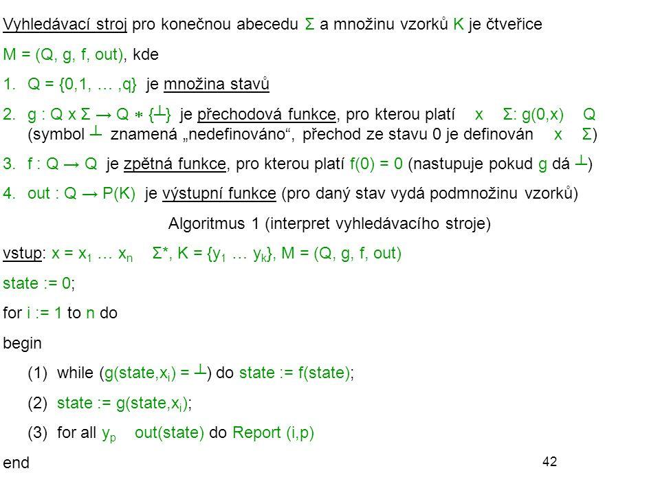 42 Vyhledávací stroj pro konečnou abecedu Σ a množinu vzorků K je čtveřice M = (Q, g, f, out), kde 1.Q = {0,1, …,q} je množina stavů 2.g : Q x Σ → Q 