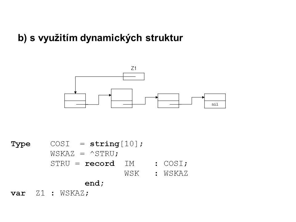 b) s využitím dynamických struktur Type COSI = string[10]; WSKAZ = ^STRU; STRU = record IM : COSI; WSK : WSKAZ end; var Z1 : WSKAZ; nil Z1Z1