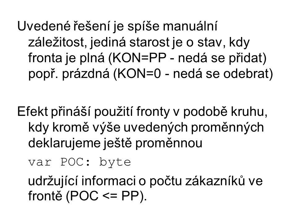 Uvedené řešení je spíše manuální záležitost, jediná starost je o stav, kdy fronta je plná (KON=PP - nedá se přidat) popř.