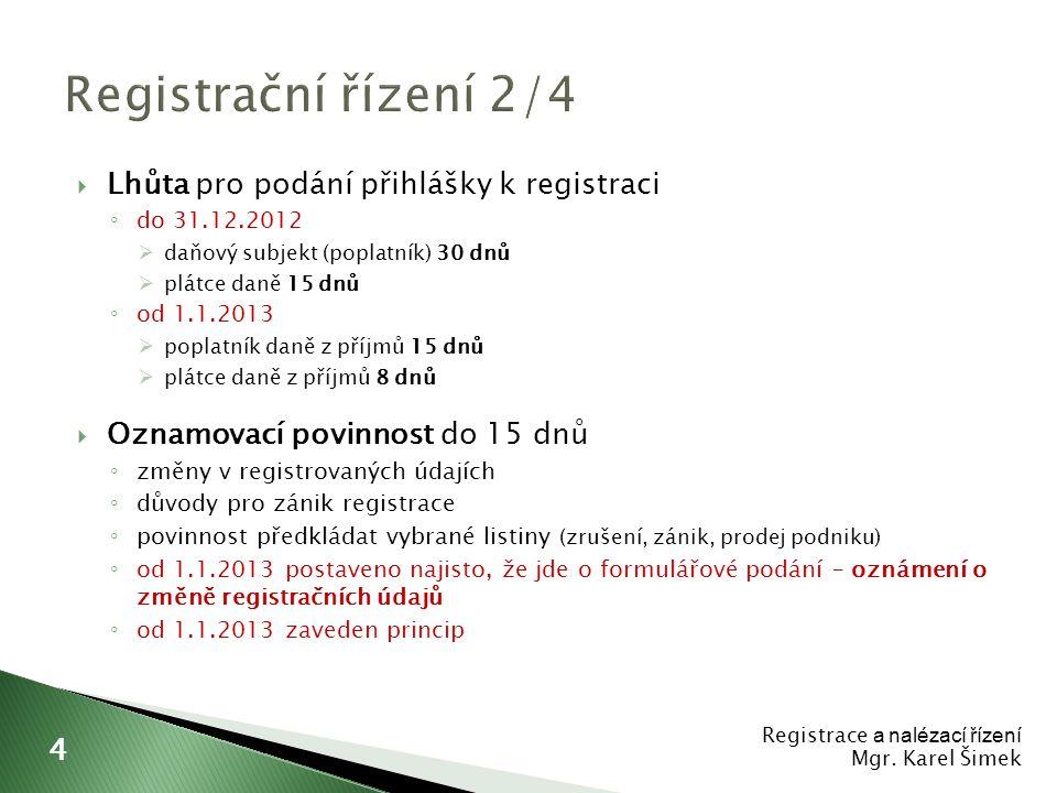 """ K registraci dochází rozhodnutím ◦ primárně – na základě přihlášky ◦ sekundárně – z moci úřední ◦ deklaratorní / konstitutivní  Lhůta pro vydání rozhodnutí o registraci 30 dnů  Rozhodnutí o registraci se neodůvodňuje, výjimky: - rozhodnutí o zamítnutí registrace - rozhodnutí o registraci ex offo  Správce daně přidělí DIČ – tvoří jej kód """"CZ a obecný identifikátor  Změna či zrušení rozhodnutí Registrace a nalézací řízení Mgr."""