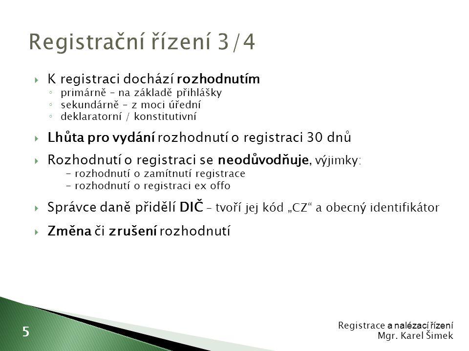  Změna registračních údajů ◦ nejde-li o údaje uvedené v rozhodnutí postačí úřední záznam  Přeregistrace – při změně podmínek pro určení místní příslušnosti ◦ konstitutivní ◦ speciální úprava změny místní příslušnosti ◦ do 31.12.2012 nutno vydávat dvě rozhodnutí  ze strany dosavadního správce daně (určení dne, kdy přechází místní příslušnost)  ze strany nového správce daně (nová registrace) ◦ od 1.1.2013 bude vydáváno pouze rozhodnutí ze strany dosavadního správce daně  Plnění registrační povinnosti lze vynucovat pořádkovou pokutou Registrace a nalézací řízení Mgr.