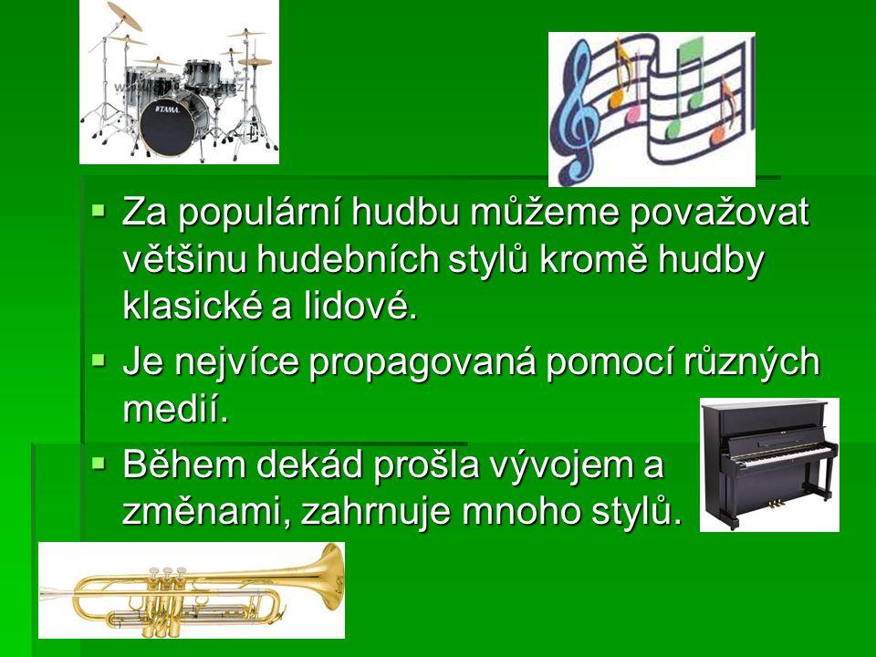  Za populární hudbu můžeme považovat většinu hudebních stylů kromě hudby klasické a lidové.  Je nejvíce propagovaná pomocí různých medií.  Během de