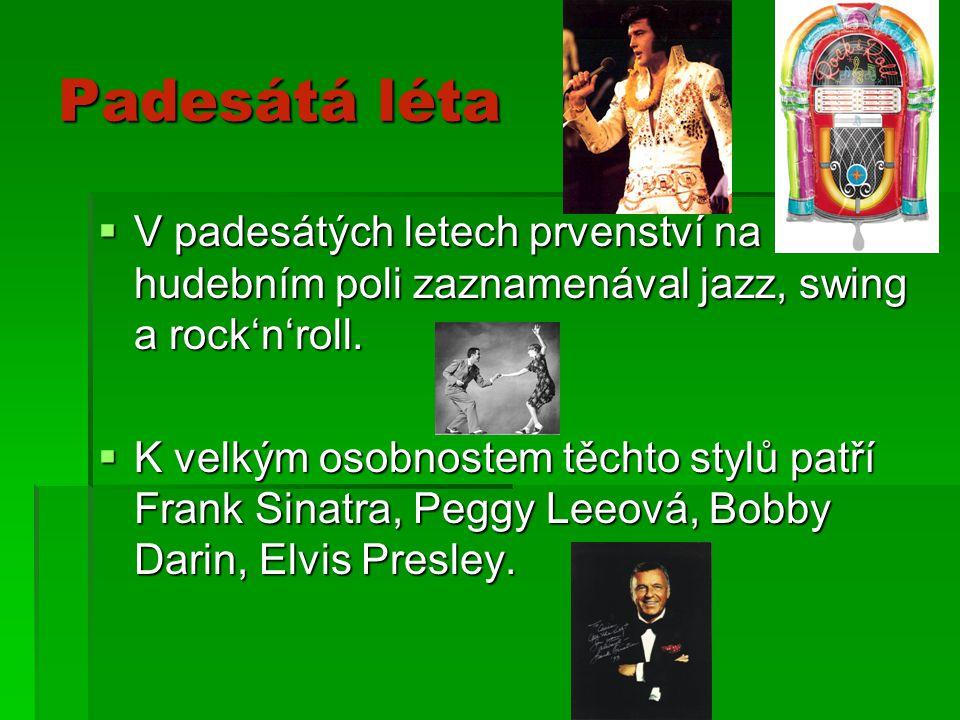 Padesátá léta  V padesátých letech prvenství na hudebním poli zaznamenával jazz, swing a rock'n'roll.  K velkým osobnostem těchto stylů patří Frank