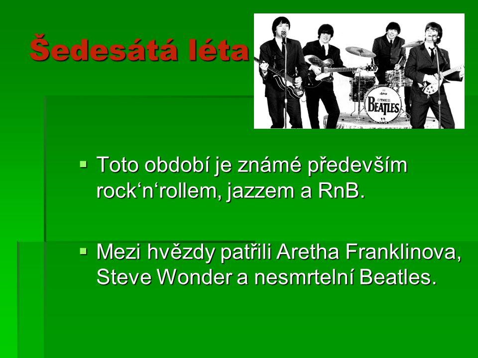 Šedesátá léta  Toto období je známé především rock'n'rollem, jazzem a RnB.  Mezi hvězdy patřili Aretha Franklinova, Steve Wonder a nesmrtelní Beatle