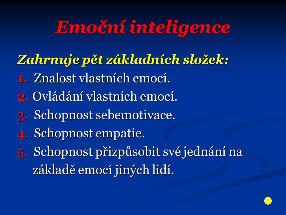 Zahrnuje pět základních složek: 1.Znalost vlastních emocí.