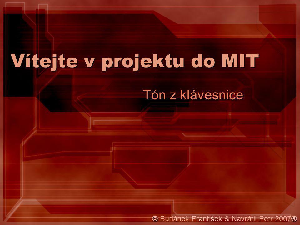 Vítejte v projektu do MIT Tón z klávesnice ©® © Buriánek František & Navrátil Petr 2007®