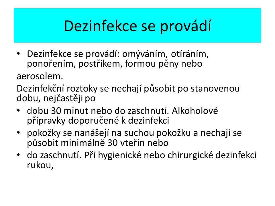 Dezinfekce se provádí Dezinfekce se provádí: omýváním, otíráním, ponořením, postřikem, formou pěny nebo aerosolem.