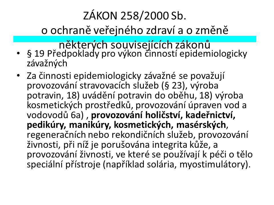 ZÁKON 258/2000 Sb. o ochraně veřejného zdraví a o změně některých souvisejících zákonů § 19 Předpoklady pro výkon činností epidemiologicky závažných Z