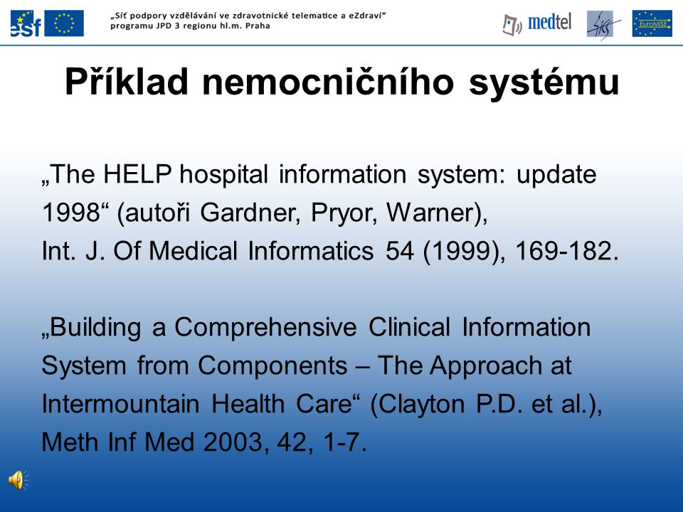 """Příklad nemocničního systému """"The HELP hospital information system: update 1998"""" (autoři Gardner, Pryor, Warner), Int. J. Of Medical Informatics 54 (1"""