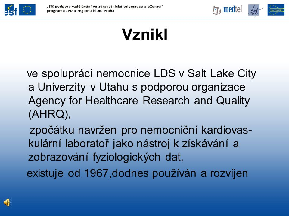 Vznikl ve spolupráci nemocnice LDS v Salt Lake City a Univerzity v Utahu s podporou organizace Agency for Healthcare Research and Quality (AHRQ), zpoč