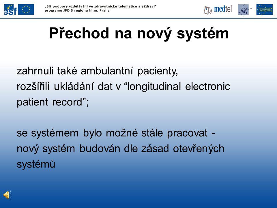 """Přechod na nový systém zahrnuli také ambulantní pacienty, rozšířili ukládání dat v """"longitudinal electronic patient record""""; se systémem bylo možné st"""