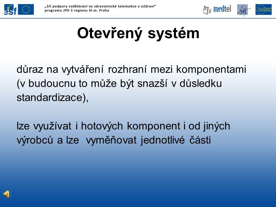 Otevřený systém důraz na vytváření rozhraní mezi komponentami (v budoucnu to může být snazší v důsledku standardizace), lze využívat i hotových kompon