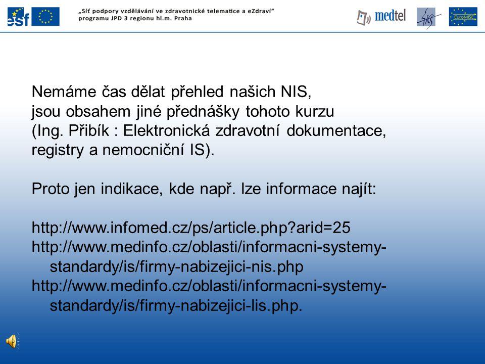 Nemáme čas dělat přehled našich NIS, jsou obsahem jiné přednášky tohoto kurzu (Ing. Přibík : Elektronická zdravotní dokumentace, registry a nemocniční
