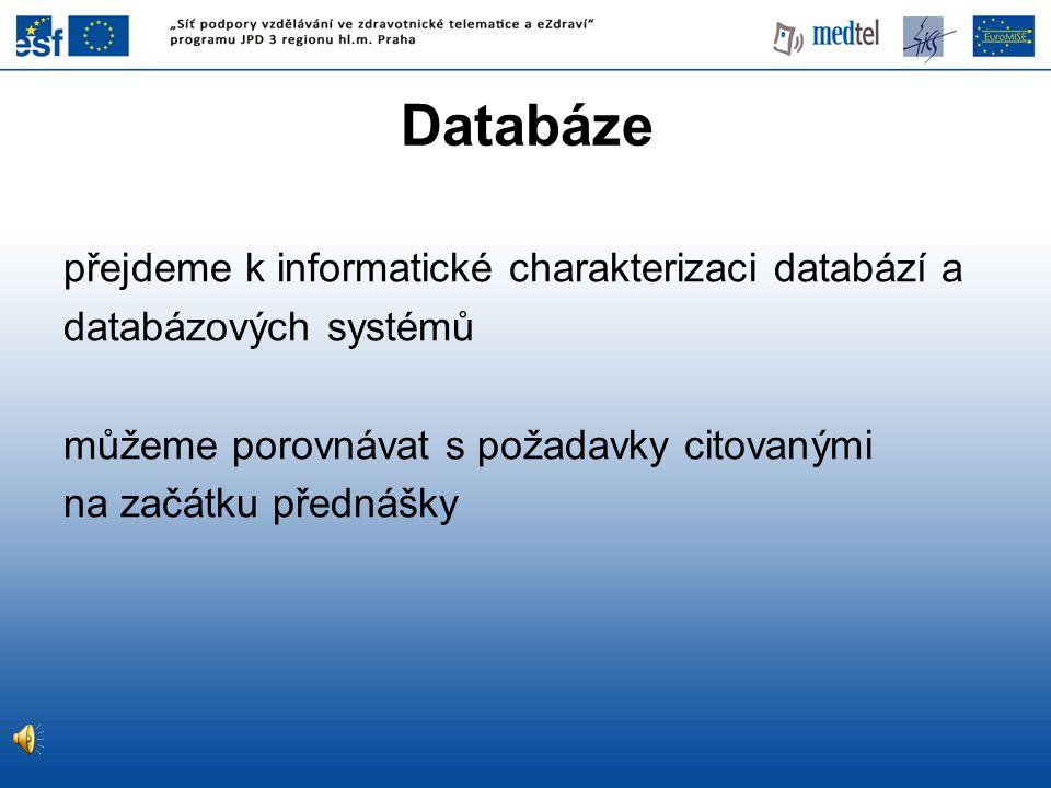 Databáze přejdeme k informatické charakterizaci databází a databázových systémů můžeme porovnávat s požadavky citovanými na začátku přednášky