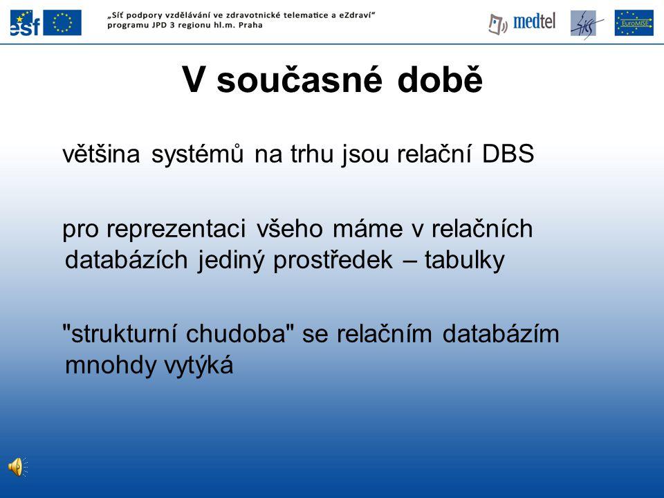 V současné době většina systémů na trhu jsou relační DBS pro reprezentaci všeho máme v relačních databázích jediný prostředek – tabulky