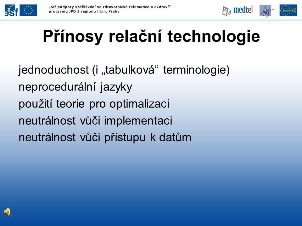 """Přínosy relační technologie jednoduchost (i """"tabulková"""" terminologie) neprocedurální jazyky použití teorie pro optimalizaci neutrálnost vůči implement"""