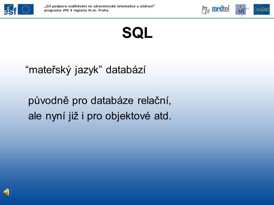 """SQL """"mateřský jazyk"""" databází původně pro databáze relační, ale nyní již i pro objektové atd."""