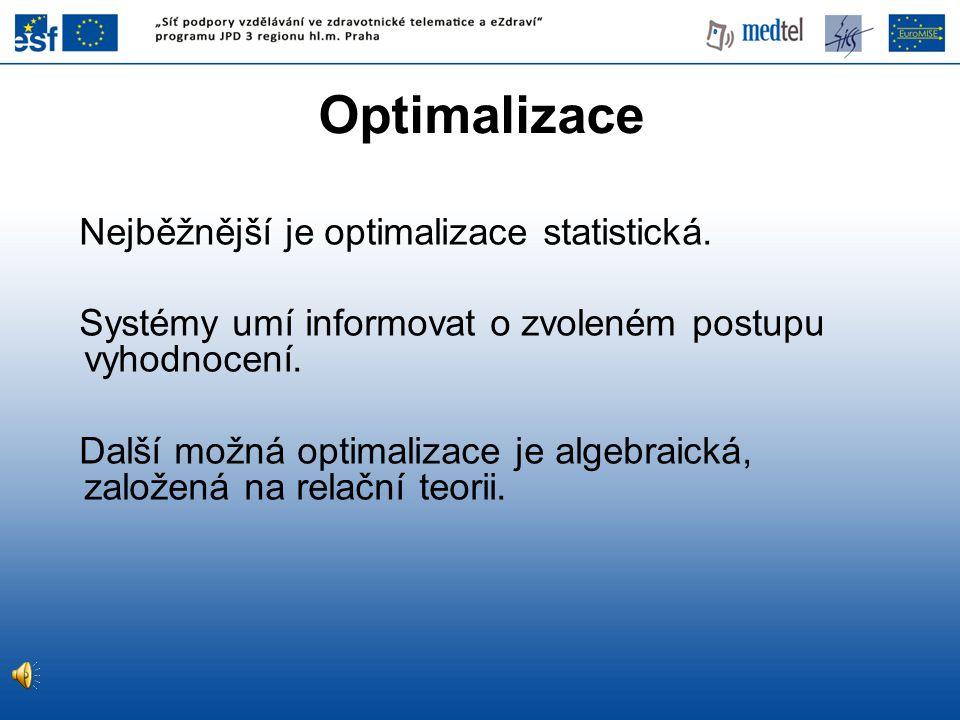 Optimalizace Nejběžnější je optimalizace statistická. Systémy umí informovat o zvoleném postupu vyhodnocení. Další možná optimalizace je algebraická,