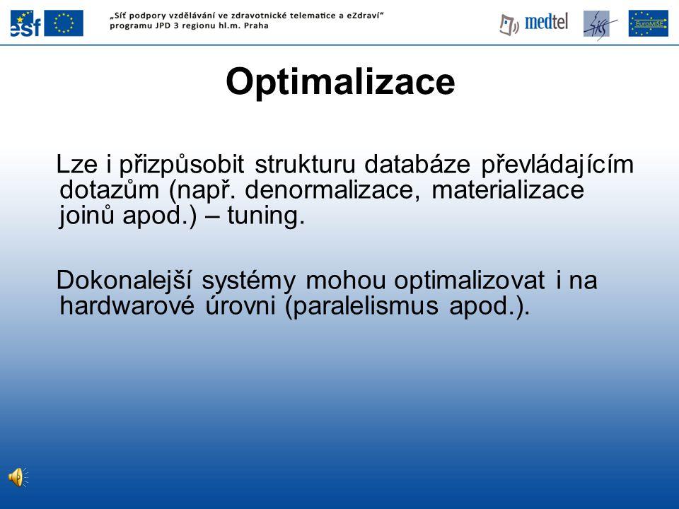 Optimalizace Lze i přizpůsobit strukturu databáze převládajícím dotazům (např. denormalizace, materializace joinů apod.) – tuning. Dokonalejší systémy