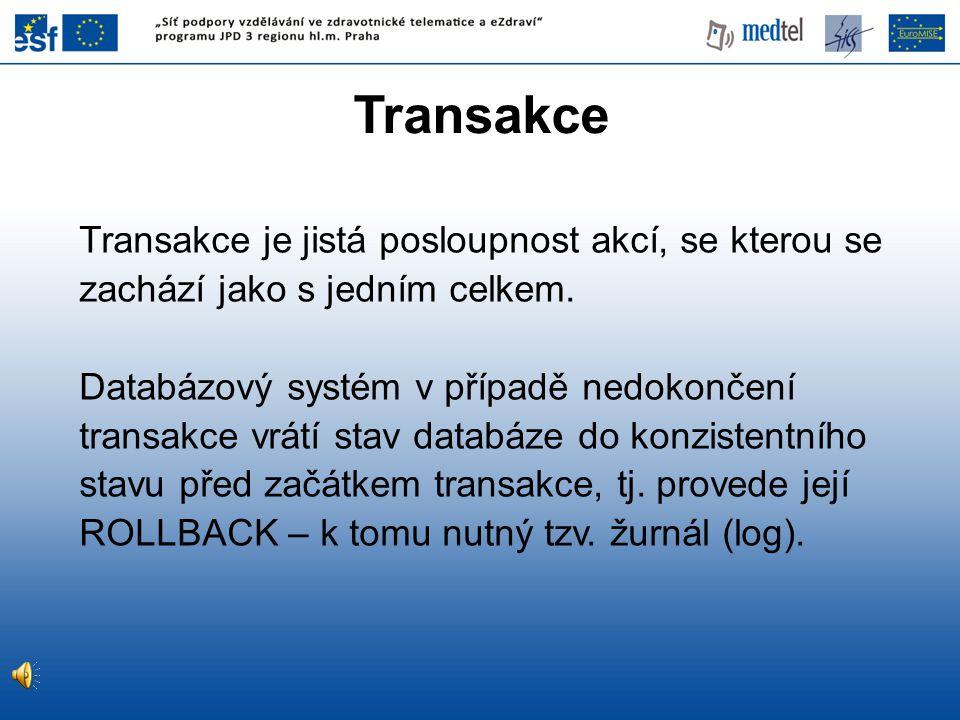 Transakce Transakce je jistá posloupnost akcí, se kterou se zachází jako s jedním celkem. Databázový systém v případě nedokončení transakce vrátí stav