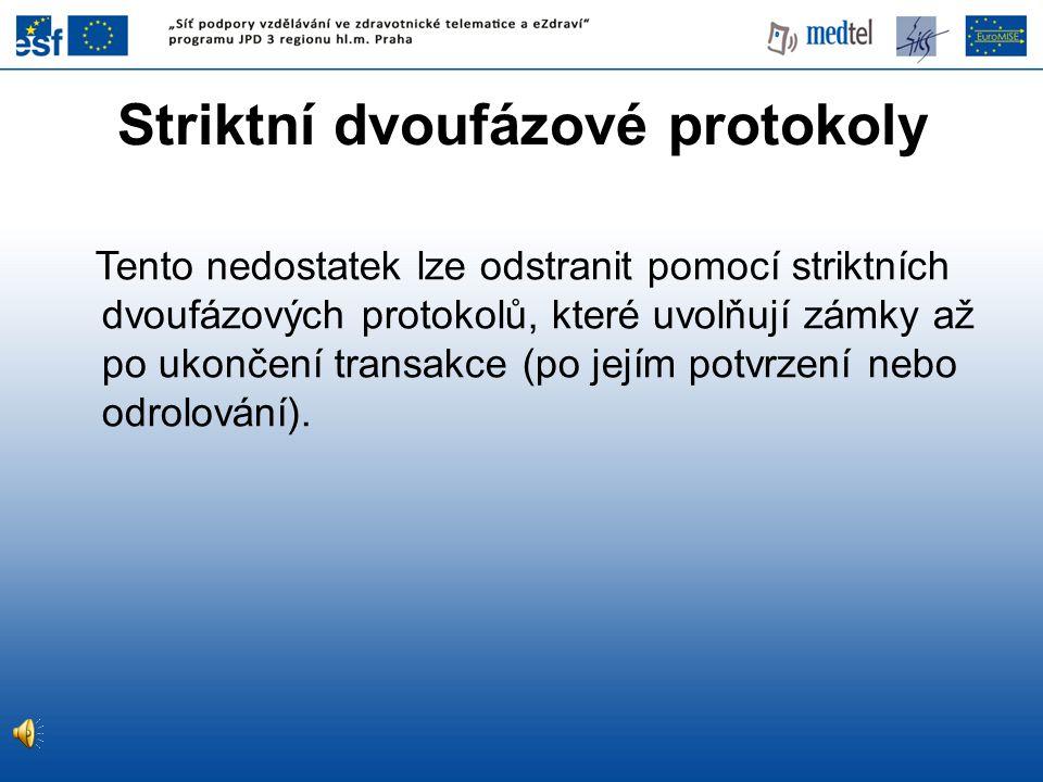 Striktní dvoufázové protokoly Tento nedostatek lze odstranit pomocí striktních dvoufázových protokolů, které uvolňují zámky až po ukončení transakce (