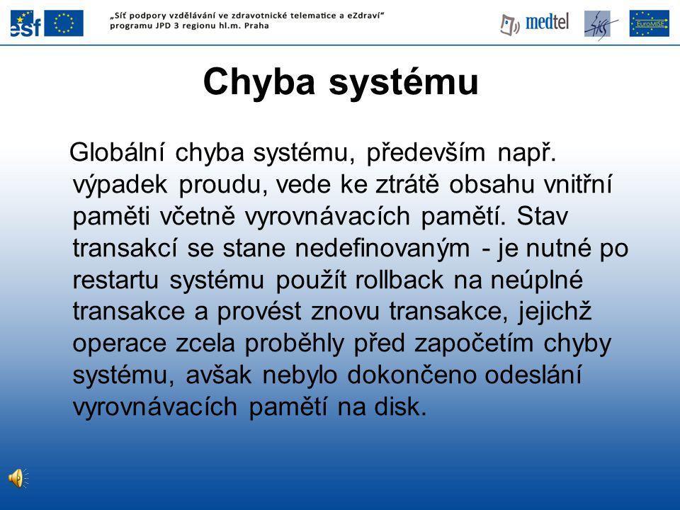 Chyba systému Globální chyba systému, především např. výpadek proudu, vede ke ztrátě obsahu vnitřní paměti včetně vyrovnávacích pamětí. Stav transakcí