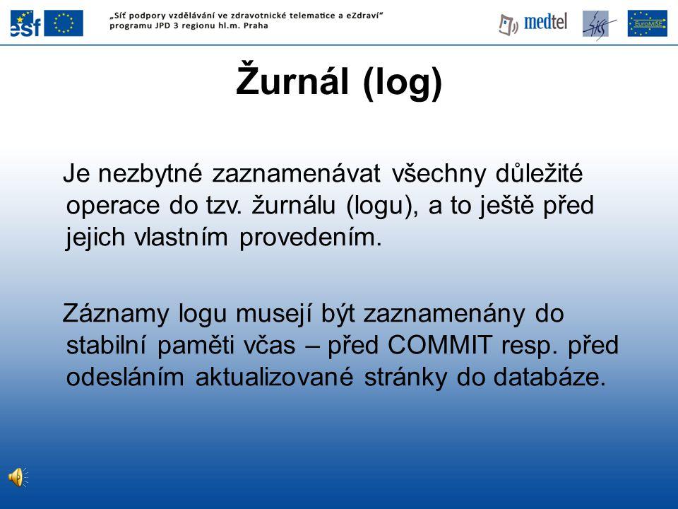 Žurnál (log) Je nezbytné zaznamenávat všechny důležité operace do tzv. žurnálu (logu), a to ještě před jejich vlastním provedením. Záznamy logu musejí