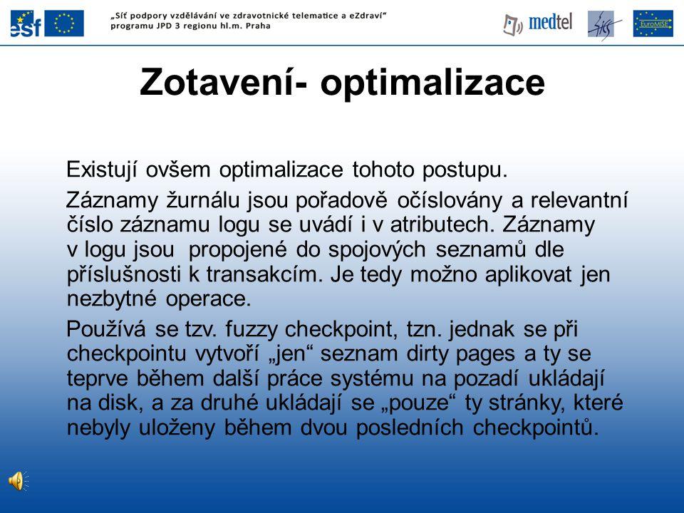 Zotavení- optimalizace Existují ovšem optimalizace tohoto postupu. Záznamy žurnálu jsou pořadově očíslovány a relevantní číslo záznamu logu se uvádí i
