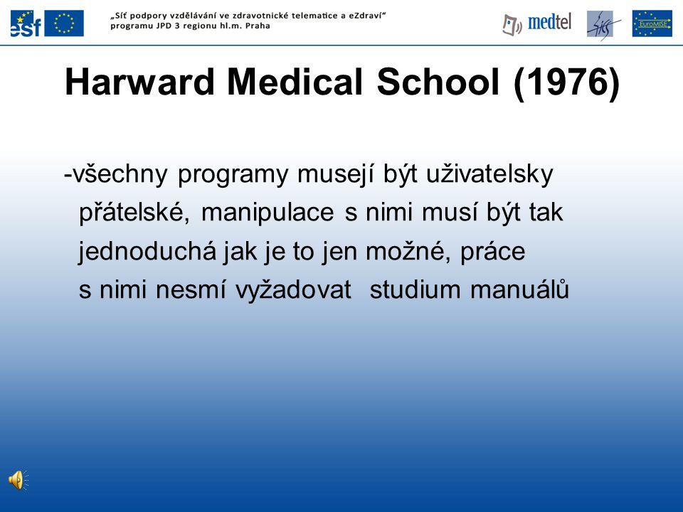 Harward Medical School (1976) -všechny programy musejí být uživatelsky přátelské, manipulace s nimi musí být tak jednoduchá jak je to jen možné, práce