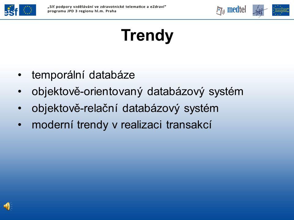 Trendy temporální databáze objektově-orientovaný databázový systém objektově-relační databázový systém moderní trendy v realizaci transakcí