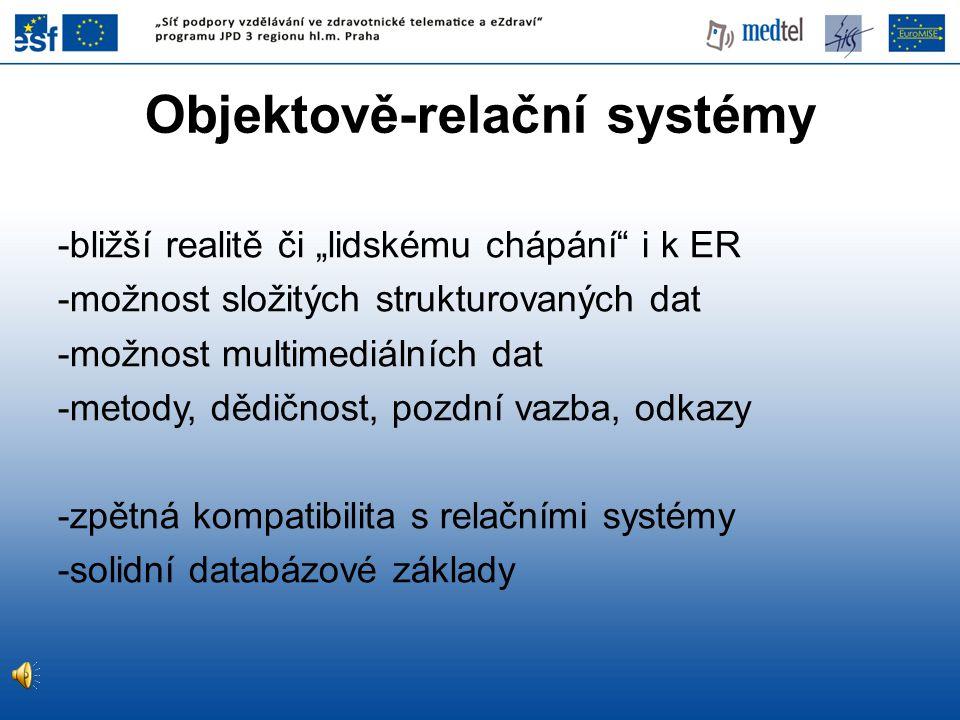 """Objektově-relační systémy -bližší realitě či """"lidskému chápání"""" i k ER -možnost složitých strukturovaných dat -možnost multimediálních dat -metody, dě"""