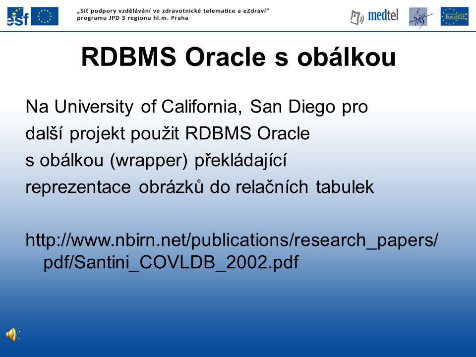 RDBMS Oracle s obálkou Na University of California, San Diego pro další projekt použit RDBMS Oracle s obálkou (wrapper) překládající reprezentace obrá