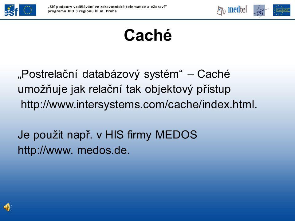 """Caché """"Postrelační databázový systém"""" – Caché umožňuje jak relační tak objektový přístup http://www.intersystems.com/cache/index.html. Je použit např."""