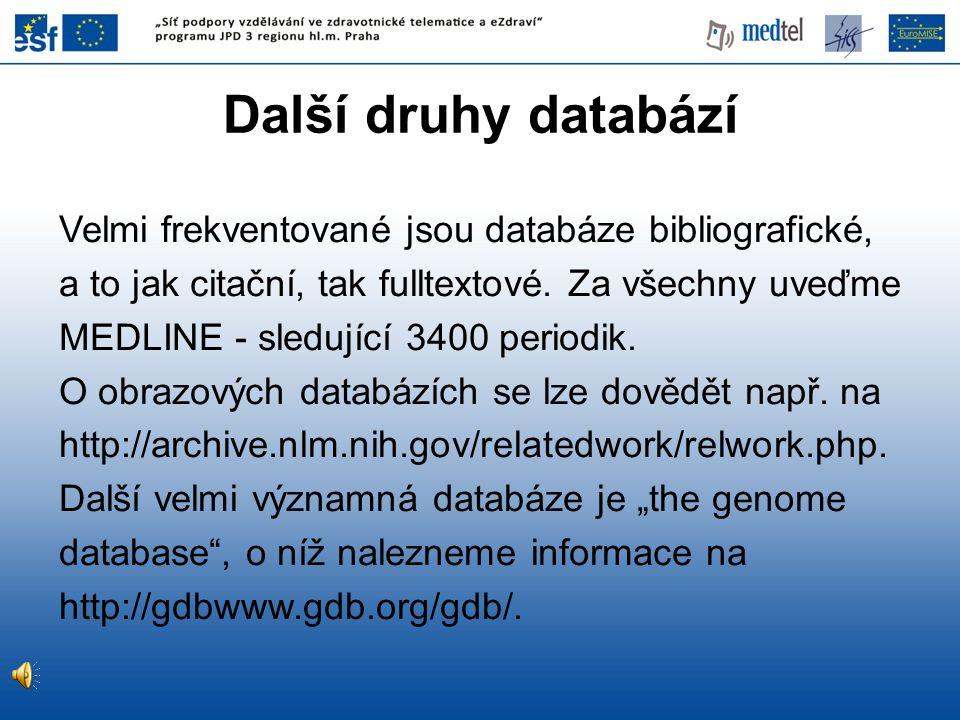 Další druhy databází Velmi frekventované jsou databáze bibliografické, a to jak citační, tak fulltextové. Za všechny uveďme MEDLINE - sledující 3400 p