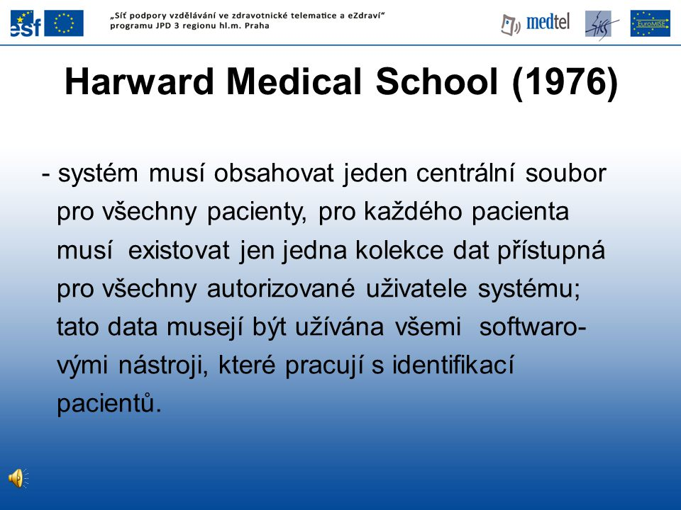 Harward Medical School (1976) - systém musí obsahovat jeden centrální soubor pro všechny pacienty, pro každého pacienta musí existovat jen jedna kolek