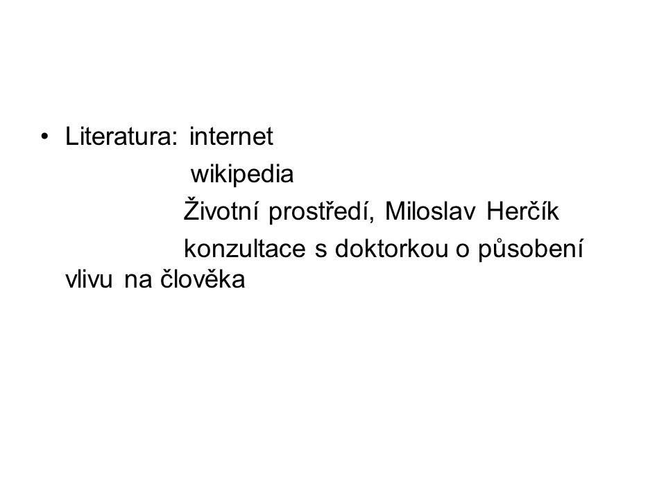 Literatura: internet wikipedia Životní prostředí, Miloslav Herčík konzultace s doktorkou o působení vlivu na člověka